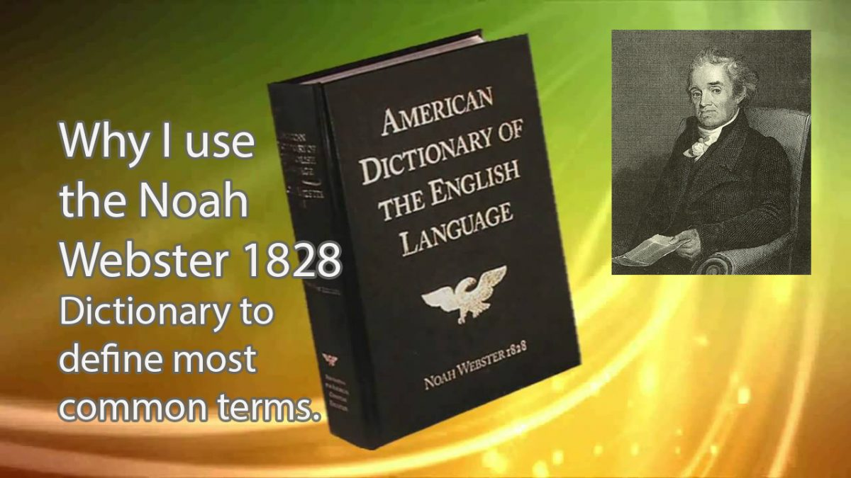 Why I use the Noah Webster 1828 dictionary to define most common terms.